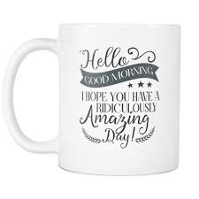 good morning hope quote hello good morning i hope you are having a ridiculously amazing