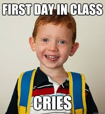 First Day Of Class Meme - first day in class cries pre school freshman quickmeme