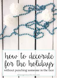 how to decorate for the holidays without punching someone in the