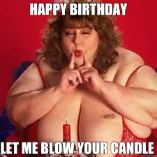 Happy Birthday Sexy Meme - happy birthday sexy women