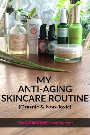 my natural anti aging skincare routine organic u0026 non toxic the