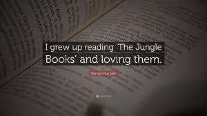 quote from jungle book salman rushdie quote u201ci grew up reading u0027the jungle books u0027 and