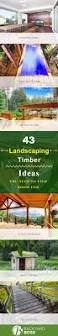 Landscaping Ideas For The Backyard by 43 Landscaping Timber Ideas You Need To Find Room For