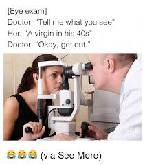 Doctor Memes - eye exam doctor tell me what you see her a virgin in his 40s