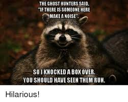 Meme Hunters - the ghost hunters said ifthere is someone here make a noise so i
