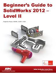 beginner u0027s guide to solidworks 2012 level ii menu computing