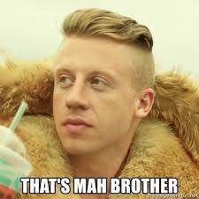 Macklemore Meme - that s mah brother marxist macklemore meme generator