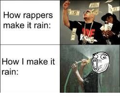 Make It Rain Meme - how rappers make it rain how i make it rain make it rain meme on me me