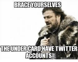 Brace Meme - brace yourselves the under twitter accounts meme creator o meme