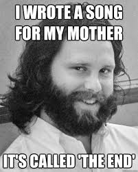 Thoughtful Memes - i wrote a song for my mother it s called the end thoughtful jim