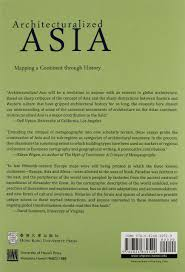 architecturalized asia mapping a continent through history