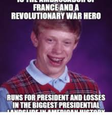 Revolutionary War Memes - france anda revolutionary war hero runs for president and losses