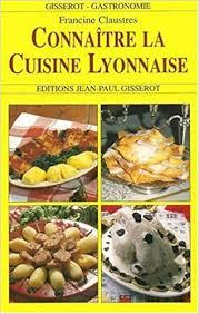 cuisine lyonnaise amazon fr connaître la cuisine lyonnaise francine claustres livres