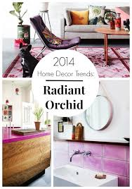 2014 home trends radiant orchid decorating ideas