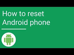 how to reset android how to reset android phone