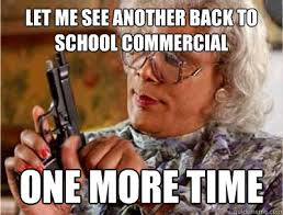 Funny Back To School Memes - let me see another back to school commercial one more time madea