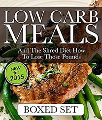 low carb meals and the shred diet how to lose those pounds paleo