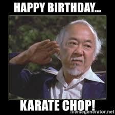 Karate Meme Generator - happy birthday karate chop mr miyagi meme generator