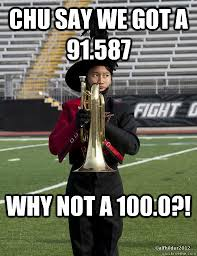 Marching Band Memes - chu say we got a 91 587 why not a 100 0 super asian marching