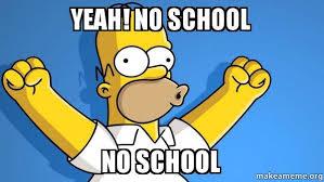 No School Meme - yeah no school no school happy homer make a meme