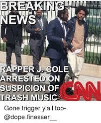 Cole Meme - rapper j cole arrested on suspicion of an trash music gone trigger y