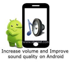sound increaser for android how to increase volume and improve sound quality on android