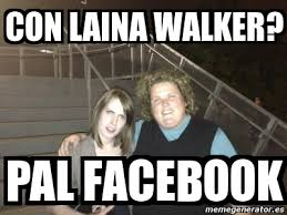 Laina Walker Meme - meme personalizado con laina walker pal facebook 1441870