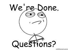 Question Meme - we re done questions presentation question slide quickmeme