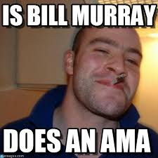 Murray Meme - is bill murray good guy greg meme on memegen
