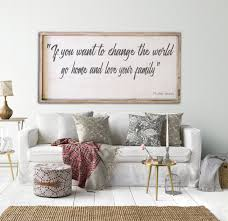 home decor family signs if you want to change the world go home and love your family