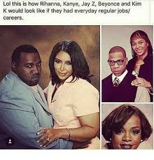 Beyonce And Jay Z Meme - lol this is how rihanna kanye jay z beyonce and kim k would look