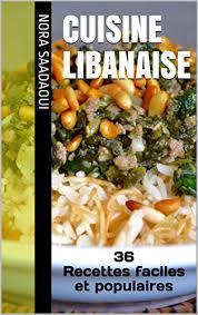 la cuisine libanaise cuisine libanaise 36 recettes faciles et populaires le top de la