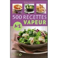 recette cuisine vapeur 500 recettes cuisine vapeur de a à z achat vente livre martine