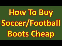 buy boots for cheap how to buy soccer cleats football boots cheap
