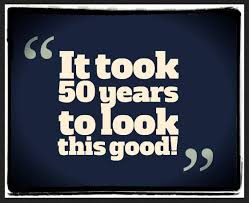50 birthday sayings 50th birthday quotes and sayings quotesgram trying to age