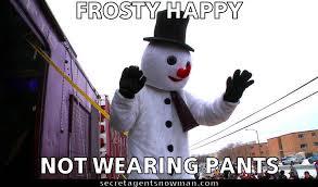 Frosty The Snowman Happy Birthday Meme - frosty happy not wearing pants