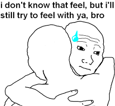 That Feel Meme - i feel you bro meme feel best of the funny meme