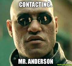 Anderson Meme - contacting mr anderson make a meme