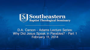 d a carson adams lecture series why did jesus speak in