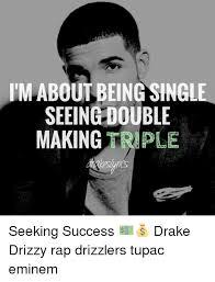 Eminem Drake Meme - im about being single seeing double making triple seeking success