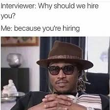 Interview Meme - 13 job interview memes to take the edge off your upcoming interview