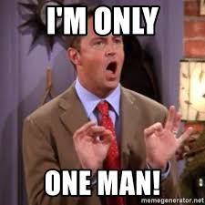 Im I The Only One Meme - i m only one man chandler bing could i be meme generator