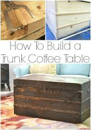 Plans For Building A Wooden Coffee Table by Best 25 Trunk Coffee Tables Ideas On Pinterest Wood Stumps