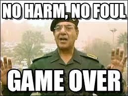 Game Over Meme - no harm no foul iraqi information minister meme on memegen