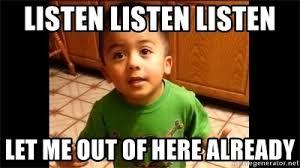 Listen To Me Meme - listen listen listen let me out of here already listen linda