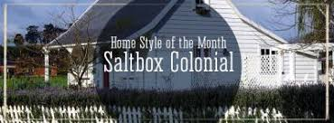 Saltbox Colonial House Style Of The Month Salt Box Colonial