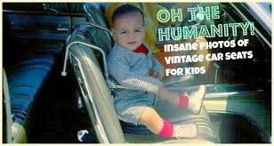 Car Seat Meme - oh the humanity 15 insane vintage car seats for kids photos babble