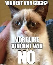 Vincent Meme - vincent van gogh more like vincent van no meme
