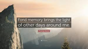 the light of other days thomas moore quote fond memory brings the light of other days