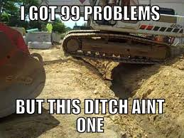 Meme Construction - i got 99 problems but this ditch ain t one of them funny memes